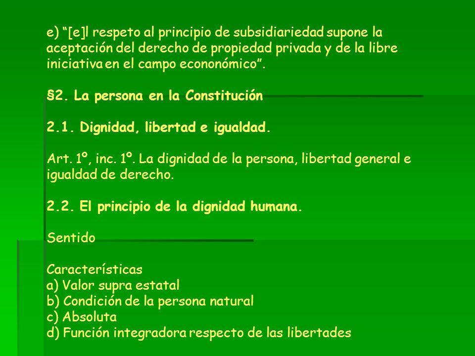 e) [e]l respeto al principio de subsidiariedad supone la aceptación del derecho de propiedad privada y de la libre iniciativa en el campo econonómico .